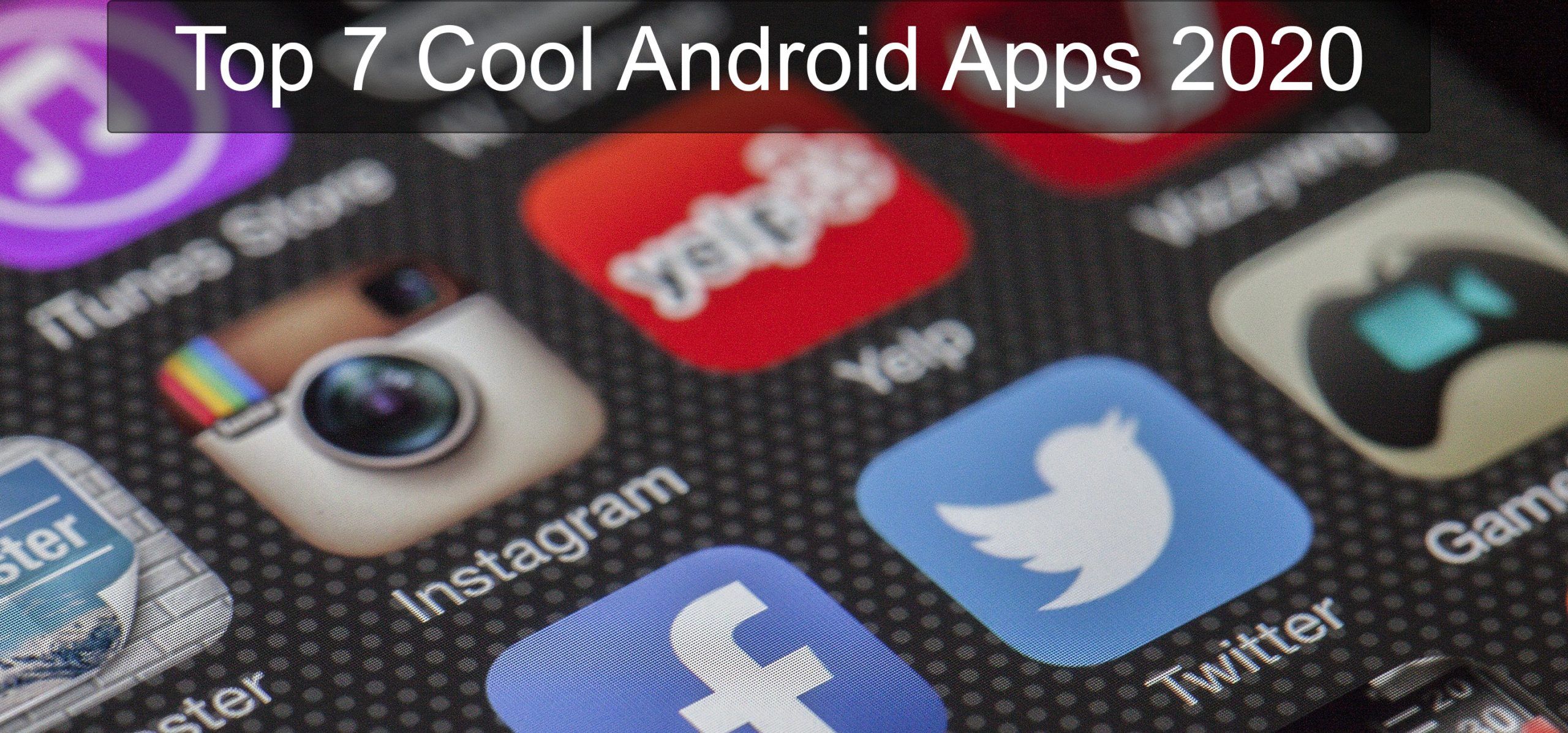 Top 7 Cool Android Apps 2020