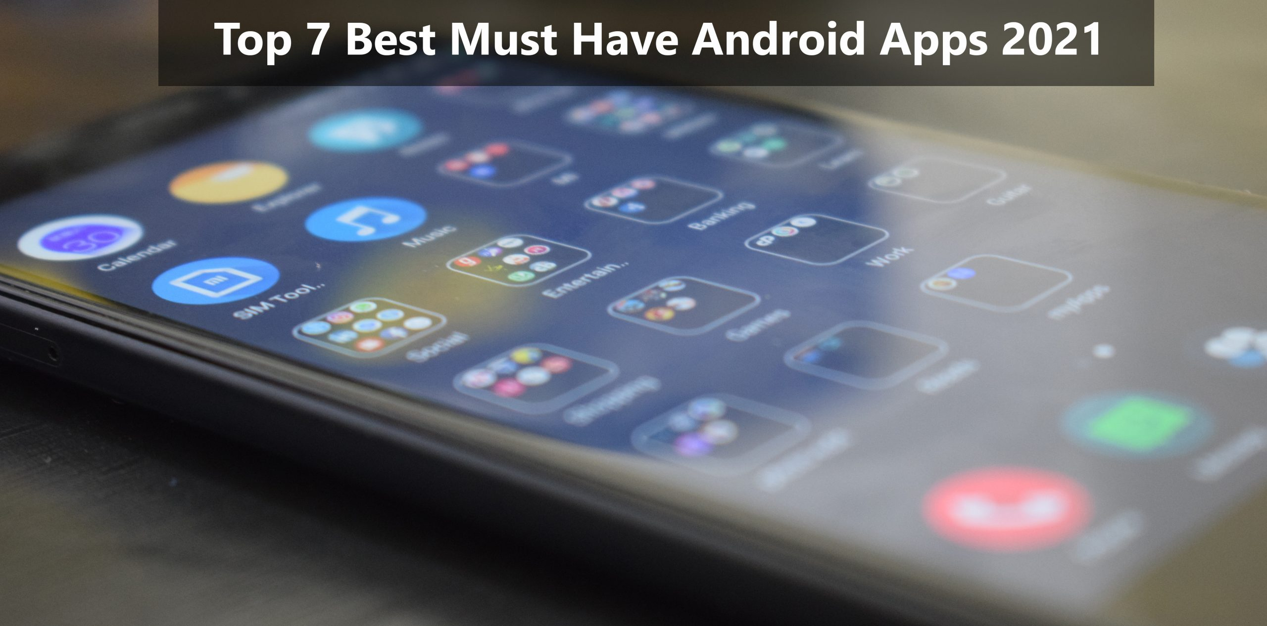 Top 7 Best Must Have Android Apps 2021